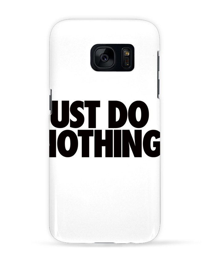 Coque 3D Samsung Galaxy S7 Just Do Nothing par Freeyourshirt.com