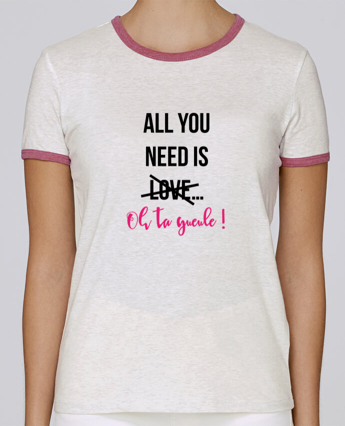T-shirt Femme Stella Returns All you need is ... oh ta gueule ! pour femme par tunetoo