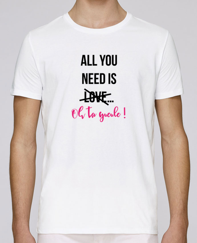 T-Shirt Col Rond Stanley Leads All you need is ... oh ta gueule ! par tunetoo
