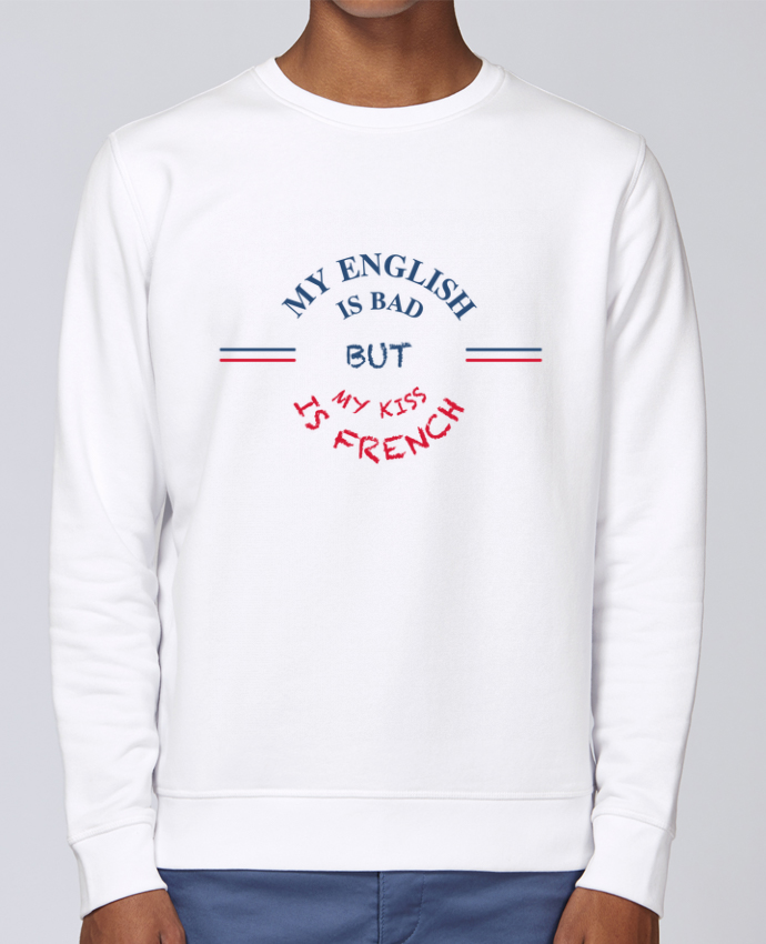 Sweat Col rond Unisex Stanley Stella Rise My english is bad but my kiss is french par tunetoo