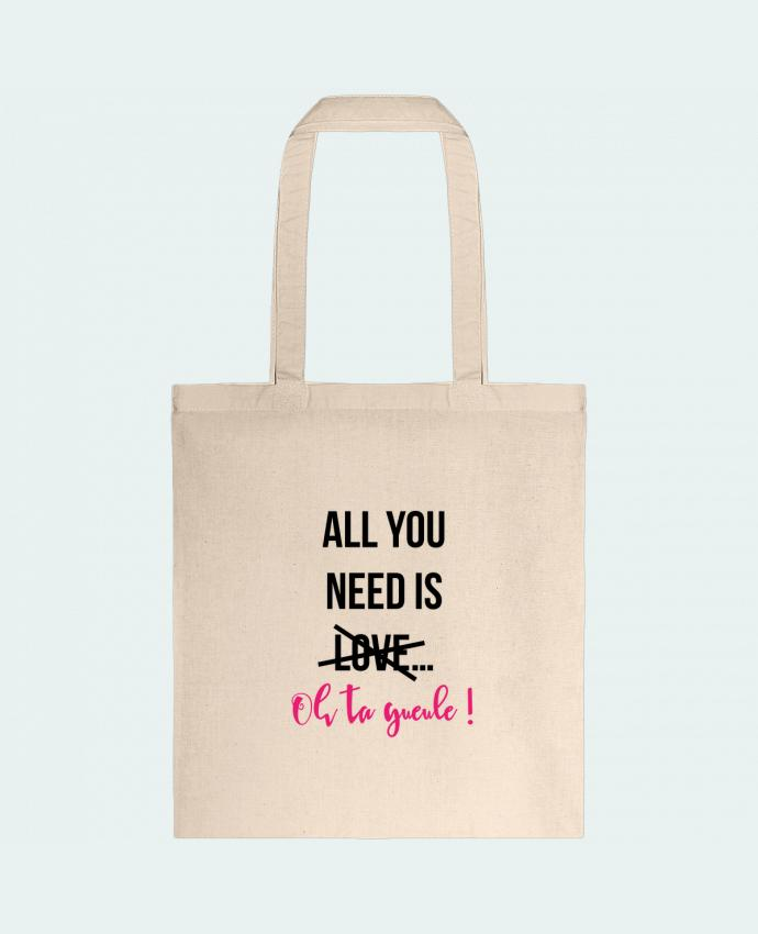 Tote-bag All you need is ... oh ta gueule ! par tunetoo