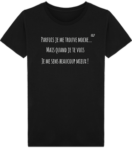 ea0d87457499e T-shirt ethique coton bio homme phrase « parfois je me trouve moche Ais  quand je te vois