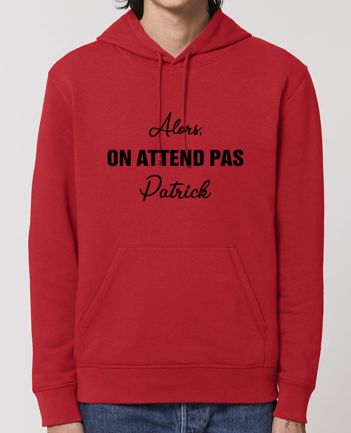 Hoodie Alors, on attend pas Patrick Par tunetoo
