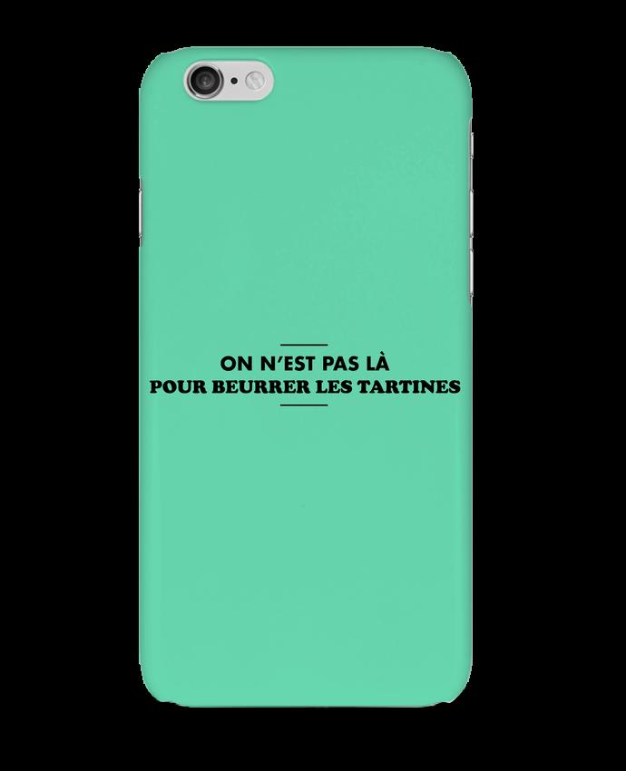Coque 3D Iphone 6 On n'est pas là pour beurrer les tartines par tunetoo