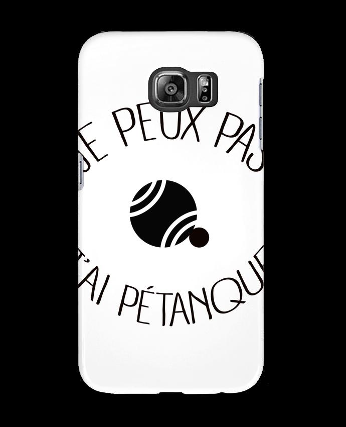 Coque 3D Samsung Galaxy S6 Je peux pas j'ai Pétanque - Freeyourshirt.com