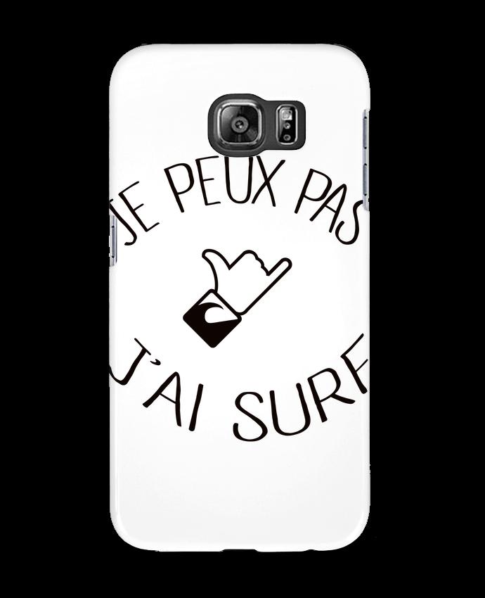 Coque 3D Samsung Galaxy S6 Je peux pas j'ai surf - Freeyourshirt.com