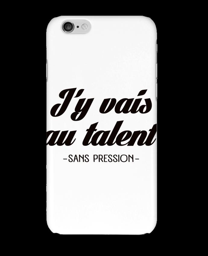 Coque 3D Iphone 6 J'y vais au talent.. Sans pression par Freeyourshirt.com