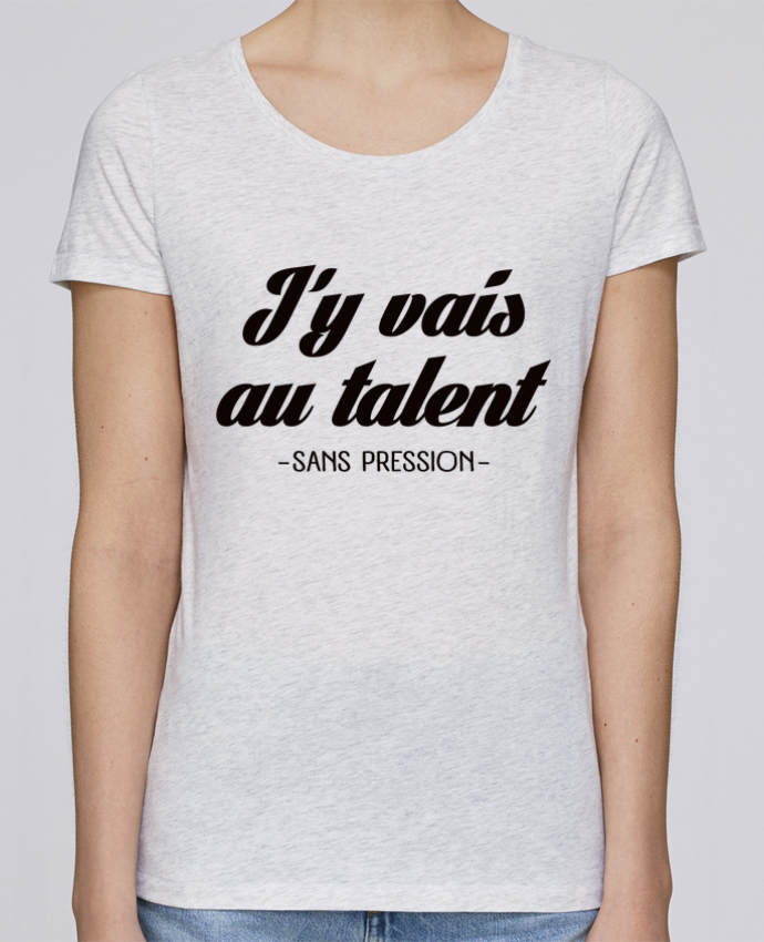 T-shirt Femme Stella Loves J'y vais au talent.. Sans pression par Freeyourshirt.com