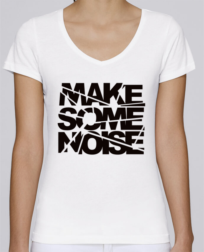 T-shirt Femme Col V Stella Chooses Make Some Noise par Freeyourshirt.com