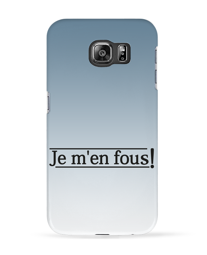 Coque 3D Samsung Galaxy S6 Je m'en fous ! - tunetoo