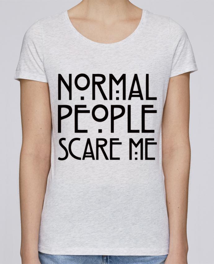 T-shirt Femme Stella Loves Normal People Scare Me par Freeyourshirt.com