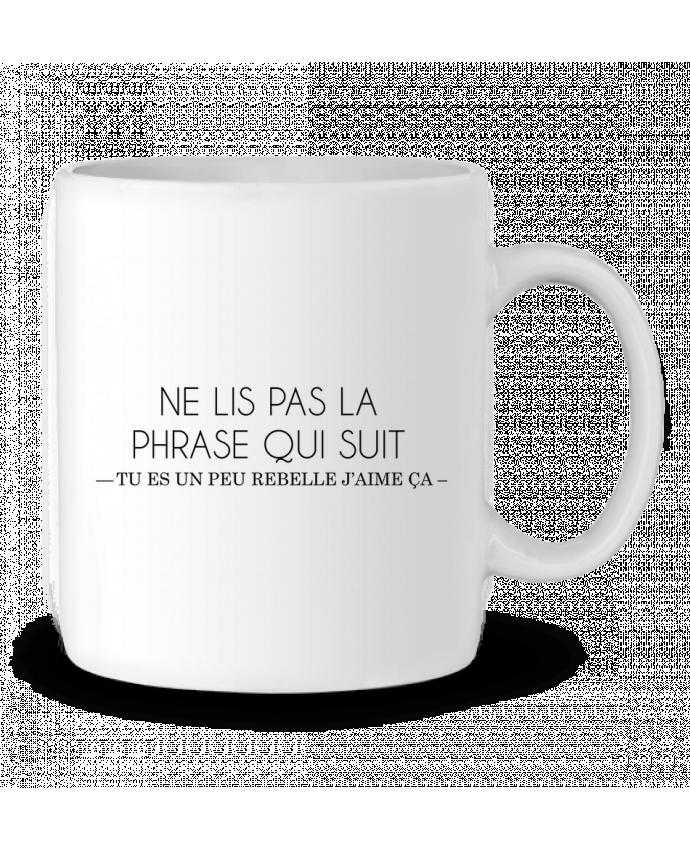 Mug en Céramique Ne lis pas la phrase qui suit ... Tu es un peu rebelle j'aime ça ! par tunetoo