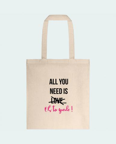 Sac en Toile Coton All you need is ... oh ta gueule ! par tunetoo