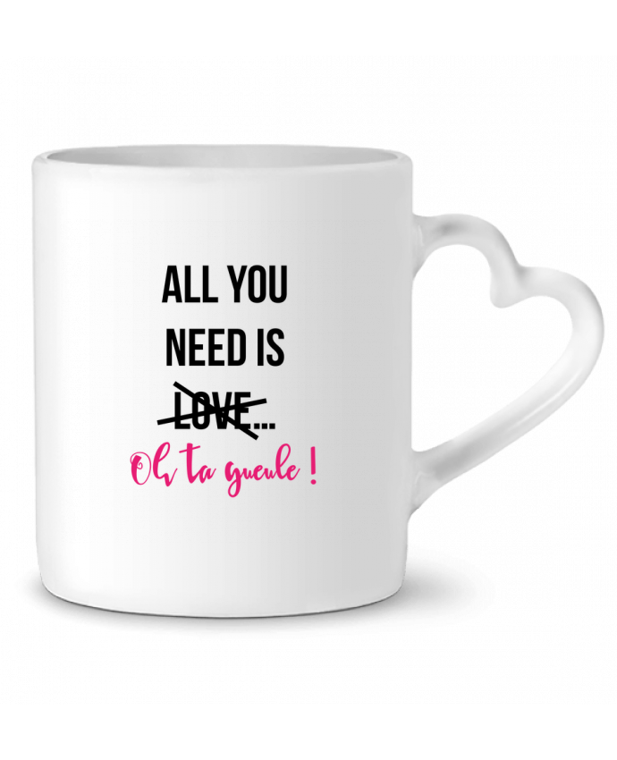 Mug Coeur All you need is ... oh ta gueule ! par tunetoo