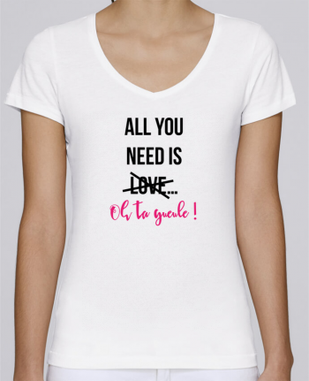 T-shirt Femme Col V Stella Chooses All you need is ... oh ta gueule ! par tunetoo