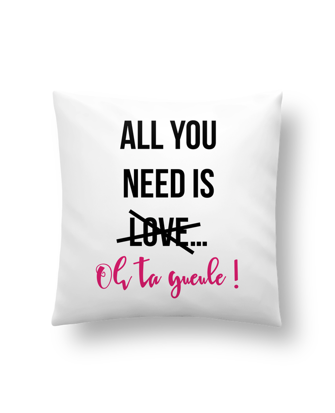 Coussin Synthétique Doux 41 x 41 cm All you need is ... oh ta gueule ! par tunetoo