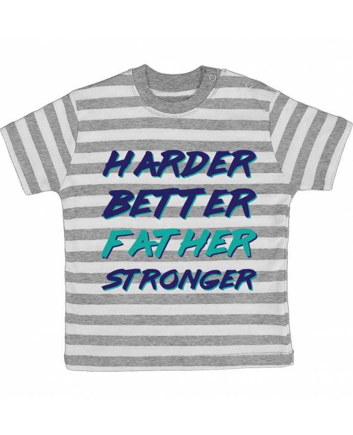 T-shirt Bébé à Rayures Harder Better Father Stronger par tunetoo