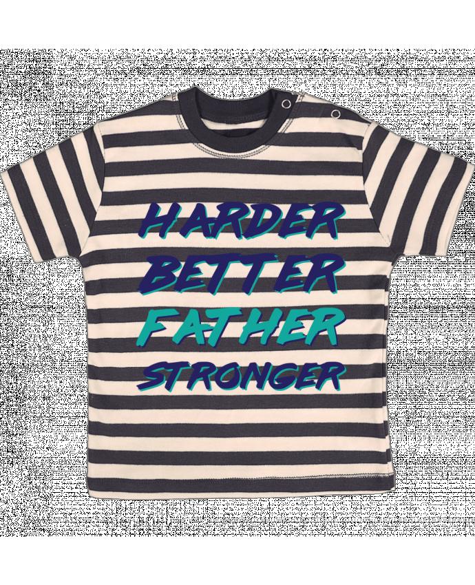 T-shirt Bébé à Rayures Harder Better Father Stronger par tunetoo