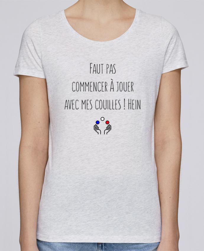 T-shirt Femme Stella Loves Faut pas commencer à jouer avec mes couilles ! Hein par tunetoo