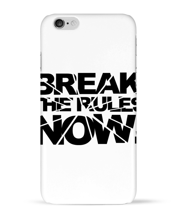 Coque 3D Iphone 6 Break The Rules Now ! par Freeyourshirt.com
