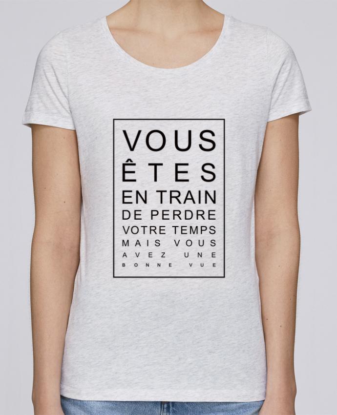 T-shirt Femme Stella Loves Vous êtes en train de perdre votre temps mais vous avez une bonne vue par Freeyourshir