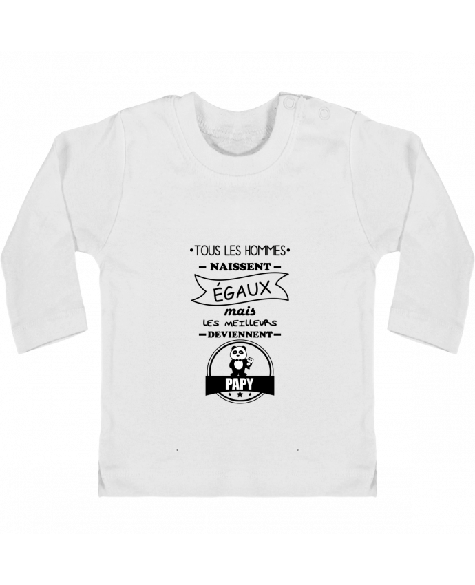 T-shirt Bébé Manches Longues Boutons Pression Tous les hommes naissent égaux mais les meilleurs deviennent papy, papi, papis, papys m