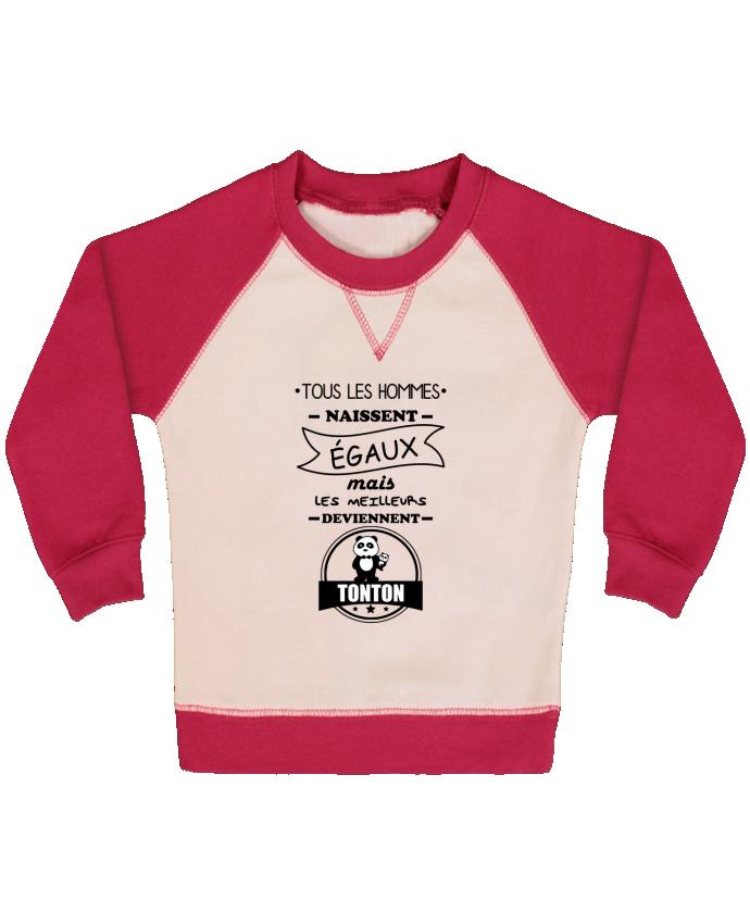 Sweat Shirt Bébé Col Rond Manches Raglan Contrastées Tous les hommes naissent égaux mais les meilleurs deviennent tonton, t