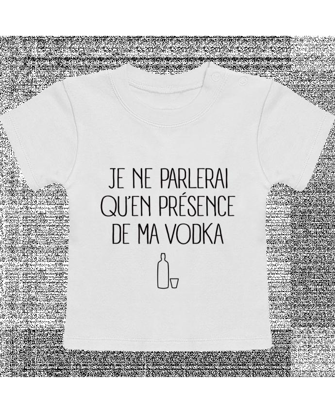 T-Shirt Bébé Manches Courtes Je ne parlerai qu'en présence de ma Vodka manches courtes du designer Freeyourshirt.co