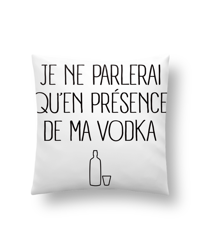 Coussin Synthétique Doux 41 x 41 cm Je ne parlerai qu'en présence de ma Vodka par Freeyourshirt.com