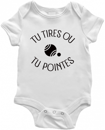 Body Bébé Tu Tires Ou Tu Pointes par Freeyourshirt.com