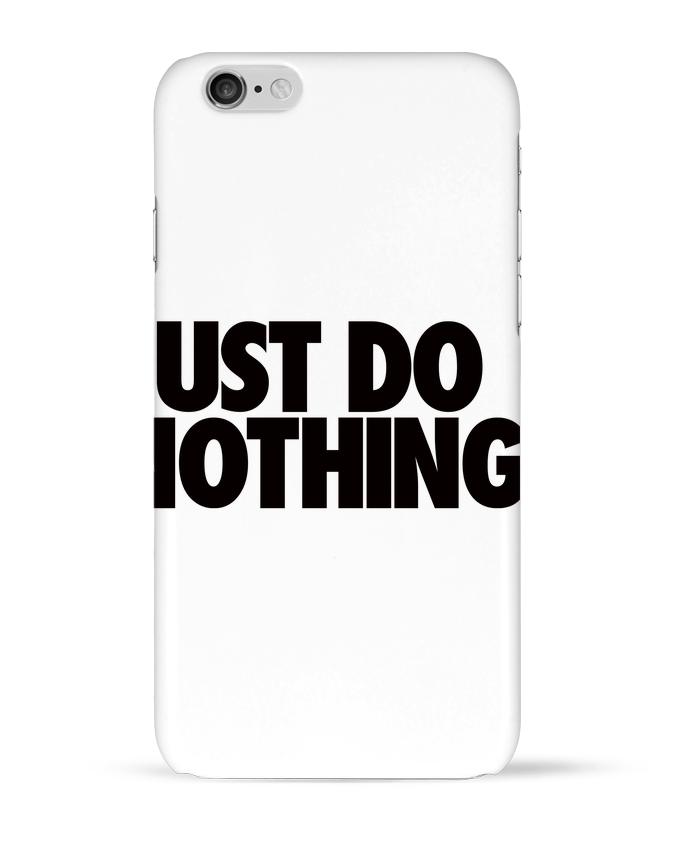 Coque 3D Iphone 6 Just Do Nothing par Freeyourshirt.com