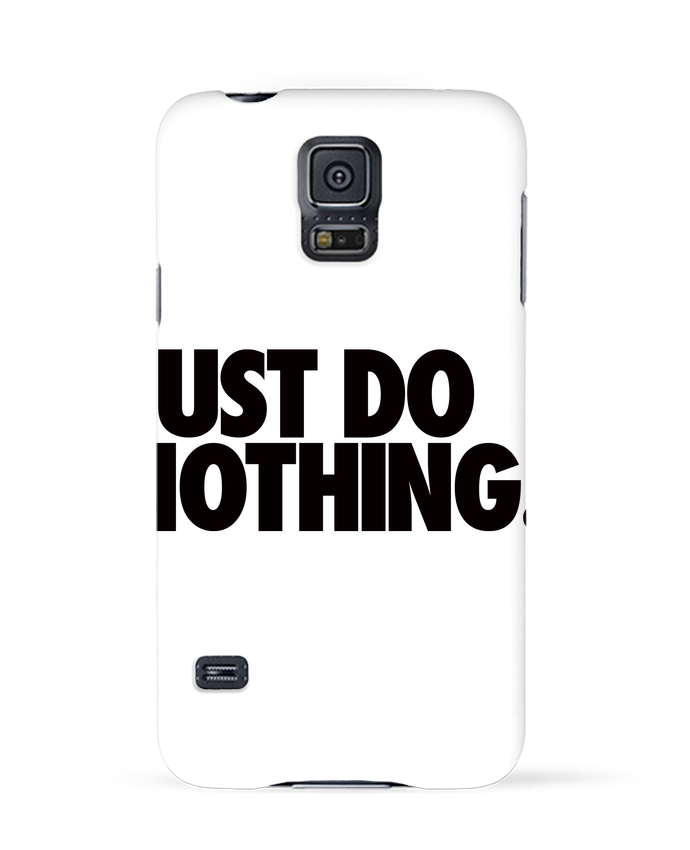 Coque 3D Samsung Galaxy S5 Just Do Nothing par Freeyourshirt.com