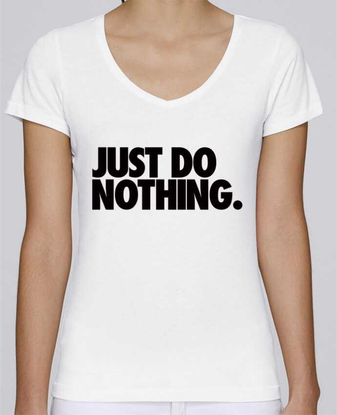 T-shirt Femme Col V Stella Chooses Just Do Nothing par Freeyourshirt.com