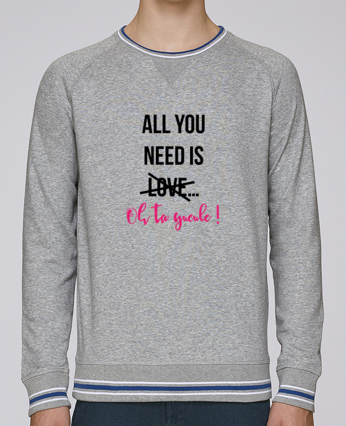 Sweat Col Rond Homme Stanley Strolls Tipped All you need is ... oh ta gueule ! par tunetoo