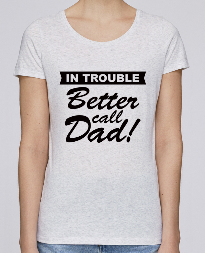 T-shirt Femme Stella Loves Better call dad par Freeyourshirt.com