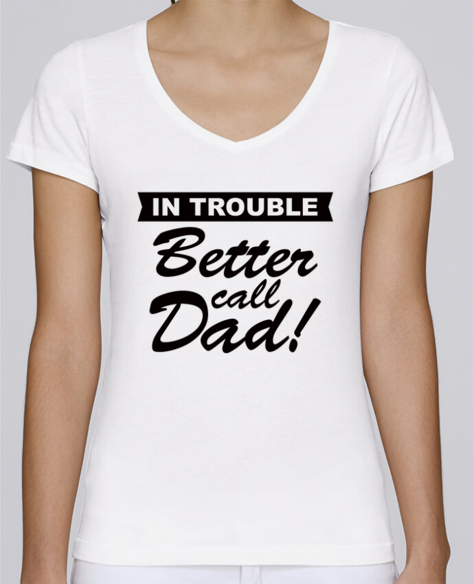 T-shirt Femme Col V Stella Chooses Better call dad par Freeyourshirt.com