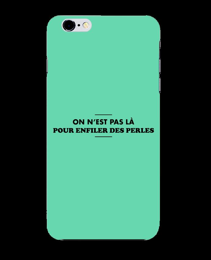 Coque 3D Iphone 6+ On n'est pas là pour enfiler des perles de tunetoo