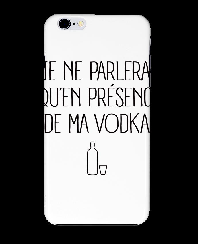 Coque 3D Iphone 6+ Je ne parlerai qu'en présence de ma Vodka de Freeyourshirt.com