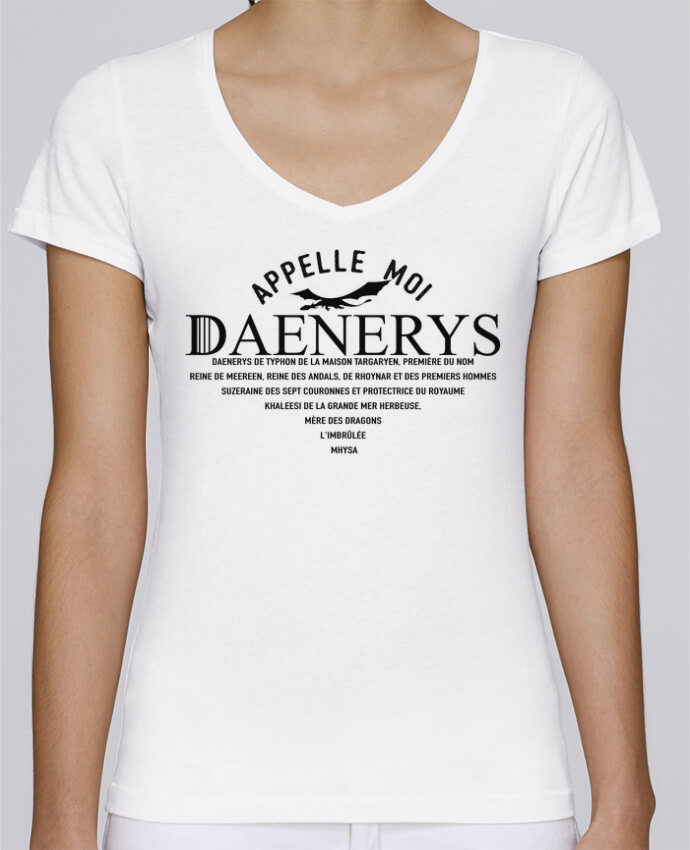 T-shirt Femme Col V Stella Chooses Appelle moi Daenerys par tunetoo
