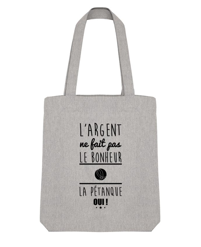 Tote Bag Stanley Stella L'argent ne fait pas le bonheur la pétanque oui ! par Benichan