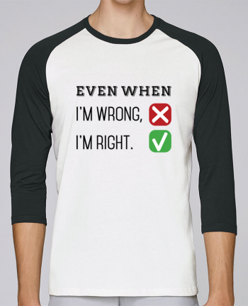 T-Shirt Stanley Stella baseball col rond unisex Even when I'm wrong, I'm right. par tunetoo