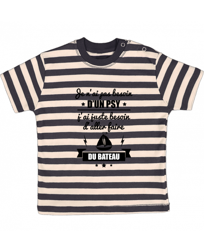 T-shirt Bébé à Rayures Je n'ai pas besoin d'un psy, j'ai juste besoin d'aller faire du bateau