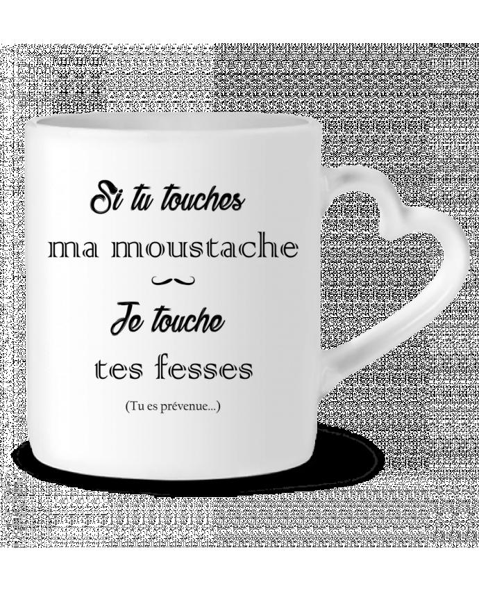 Mug Coeur Si tu touches ma moustache, je touche tes fesses par tunetoo