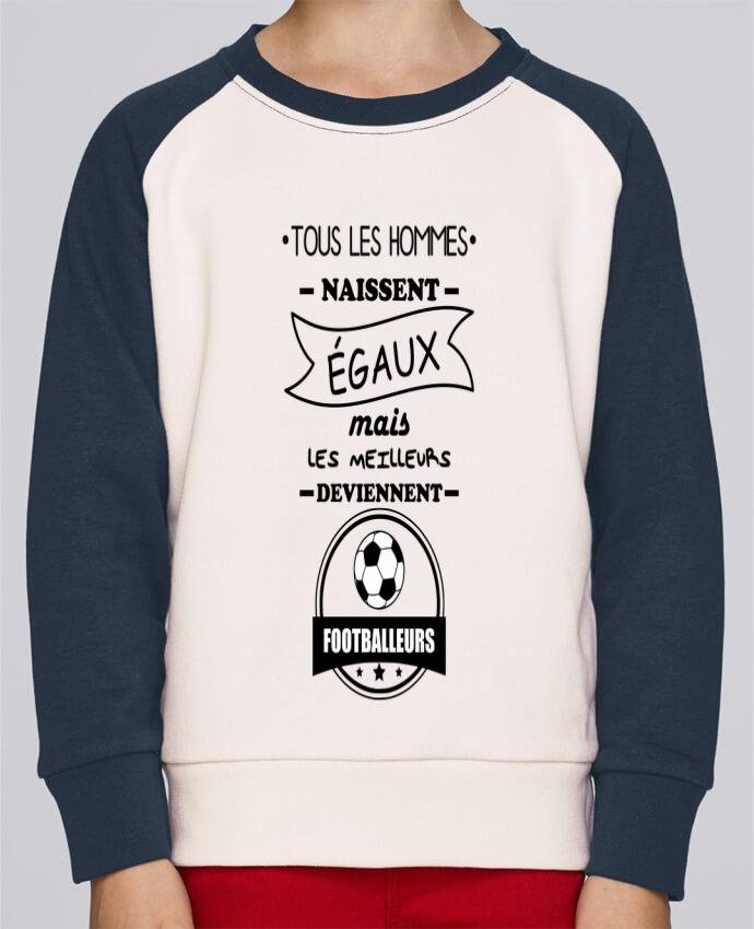 Sweat Shirt Col Rond Enfant Stanley Mini Contrast Tous les hommes naissent égaux mais les meilleurs deviennent footballeurs, foo