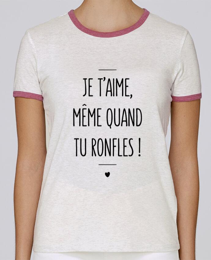 T-shirt Femme Stella Returns Je t'aime, même quand tu ronfles ! pour femme par tunetoo