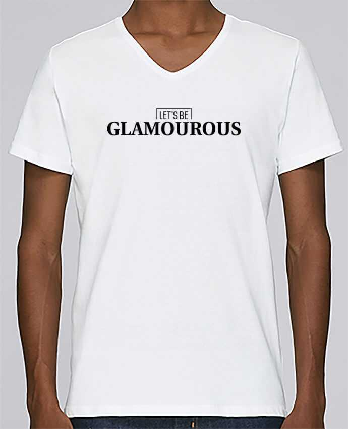 T-shirt Col V Homme Stanley Relaxes Let's be GLAMOUROUS par tunetoo