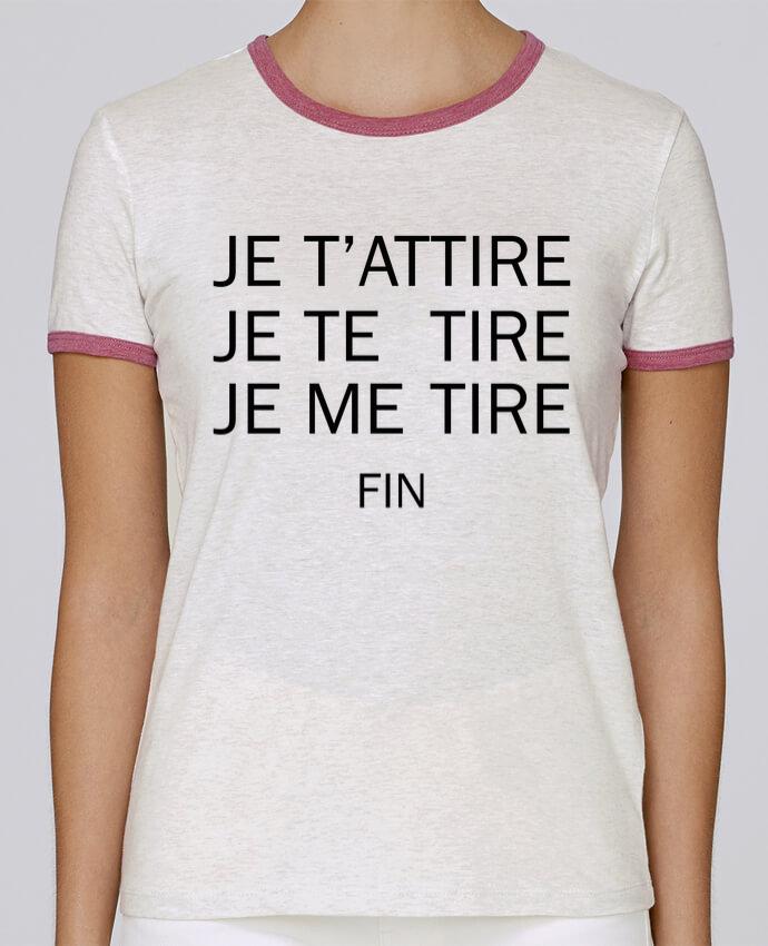 T-shirt Femme Stella Returns Je t'attire, Je te tire, Je me tire FIN pour femme par tunetoo