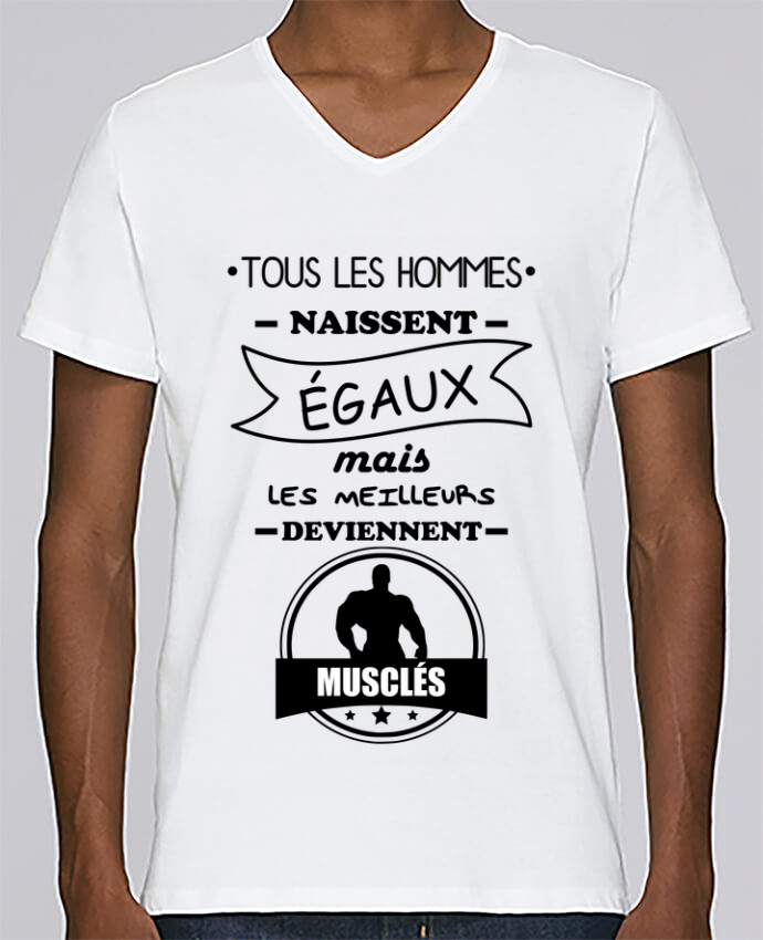 T-shirt Col V Homme Stanley Relaxes Tous les hommes naissent égaux mais les meilleurs deviennent musclés, mus