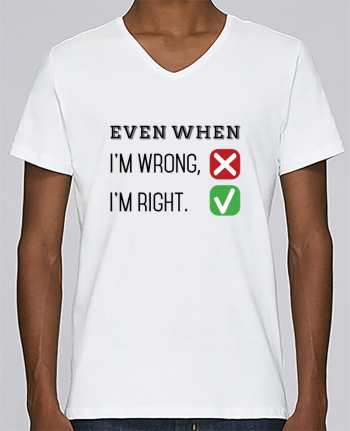 T-shirt Col V Homme Stanley Relaxes Even when I\'m wrong, I\'m right. par tunetoo
