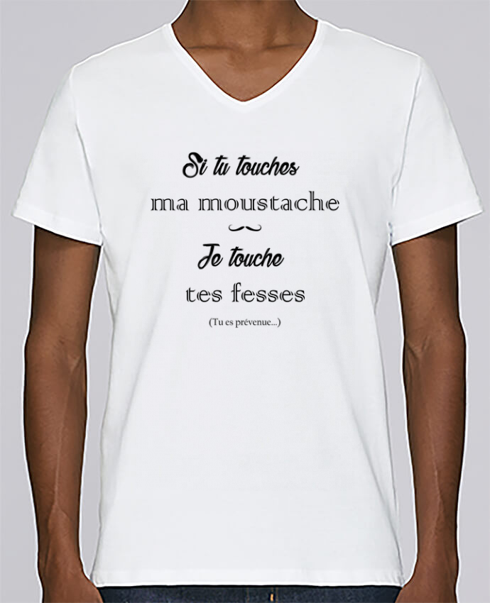 T-shirt Col V Homme Stanley Relaxes Si tu touches ma moustache, je touche tes fesses par tunetoo